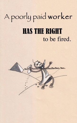 A poorly paid worker has the right to be fired Watercolor illustration by Vivian Leila Campillo from Rag Aphorisms by Hernán Compá